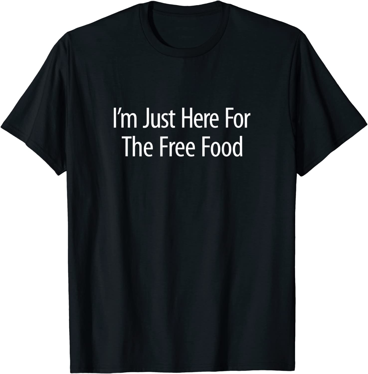 I'm Just Here For The Free Food - T-Shirt