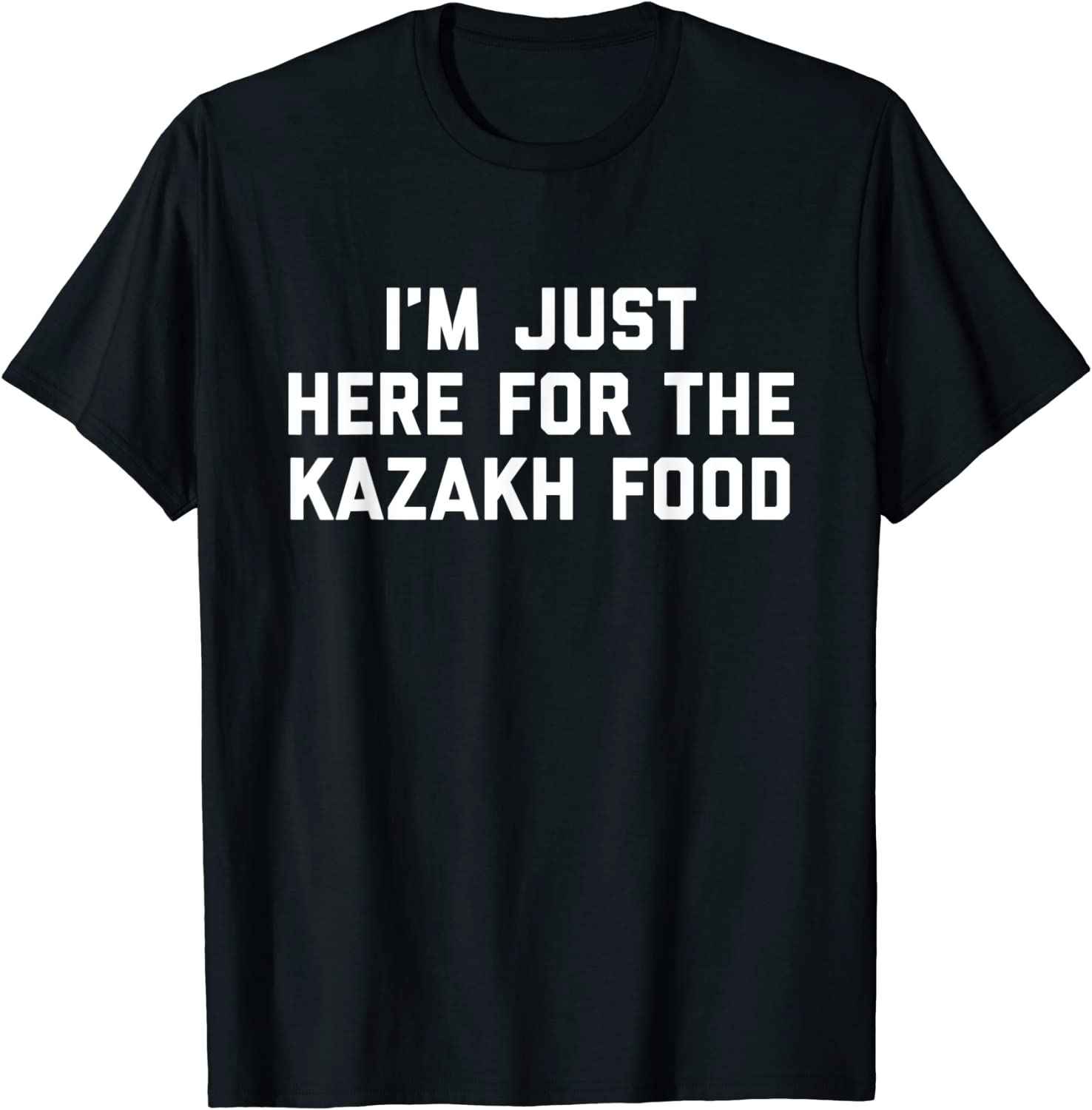 I'm Just Here For The Kazakh Food Foodies Funny Quote T-Shirt