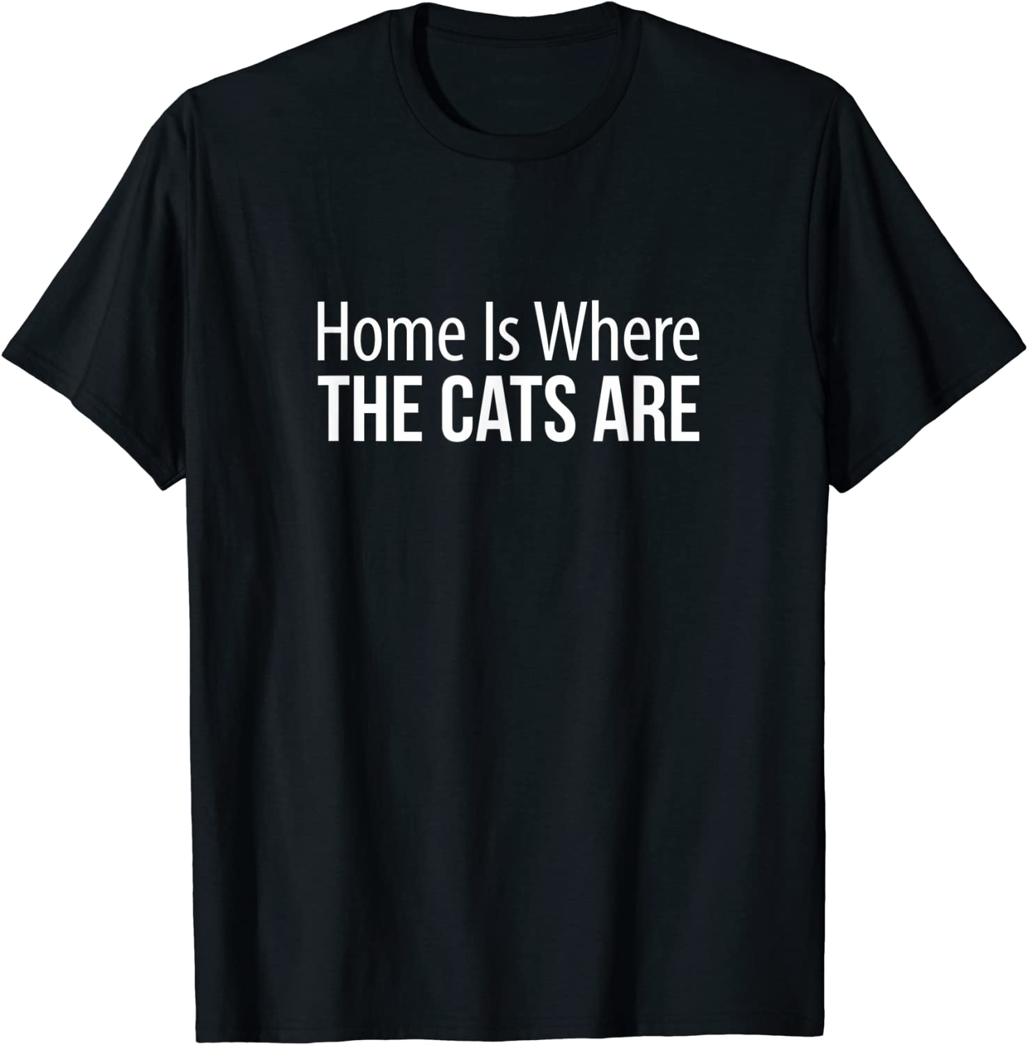 Home Is Where The Cats Are - T-Shirt