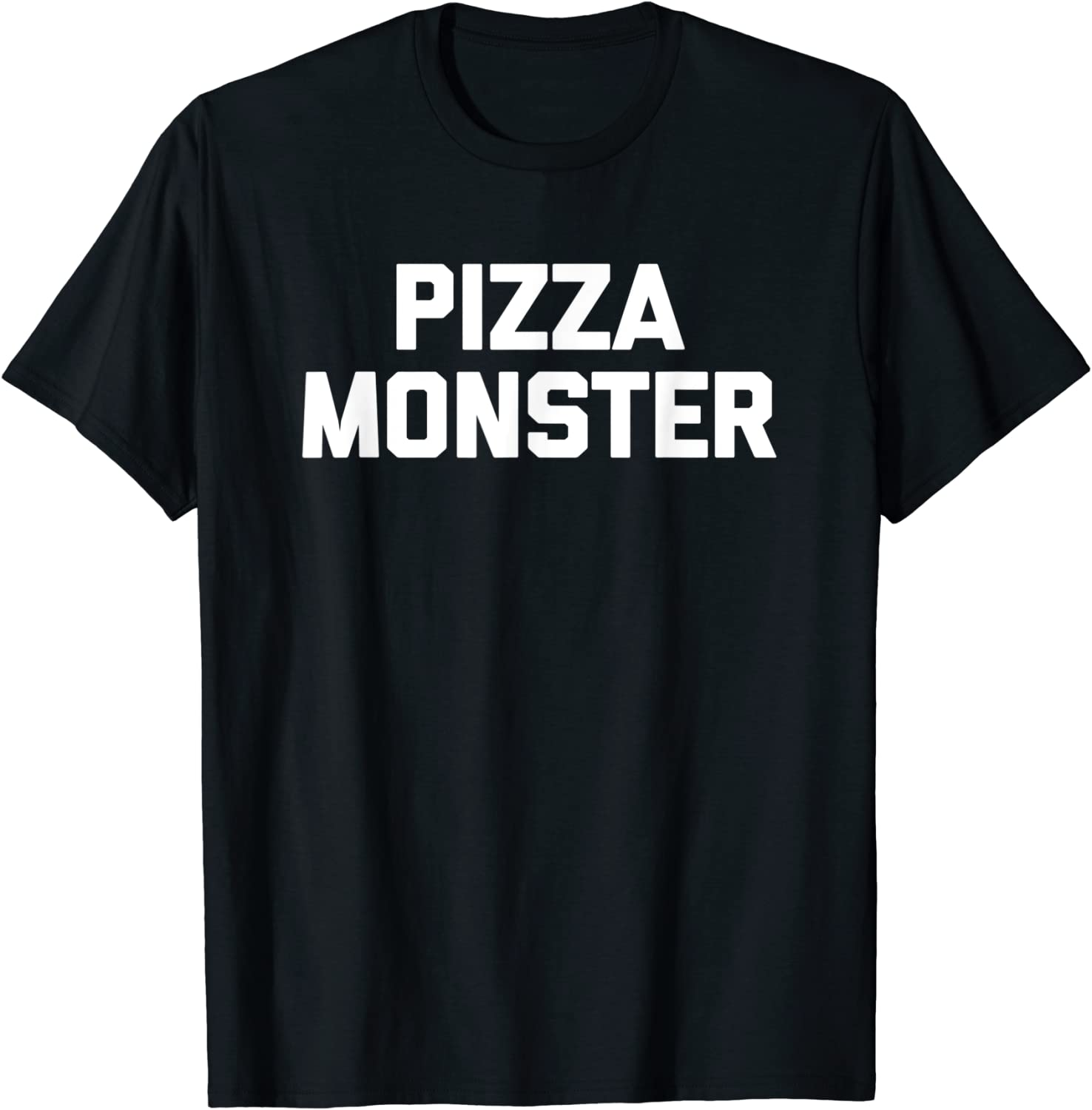 Pizza Monster T-Shirt funny saying sarcastic cool food Pizza T-Shirt