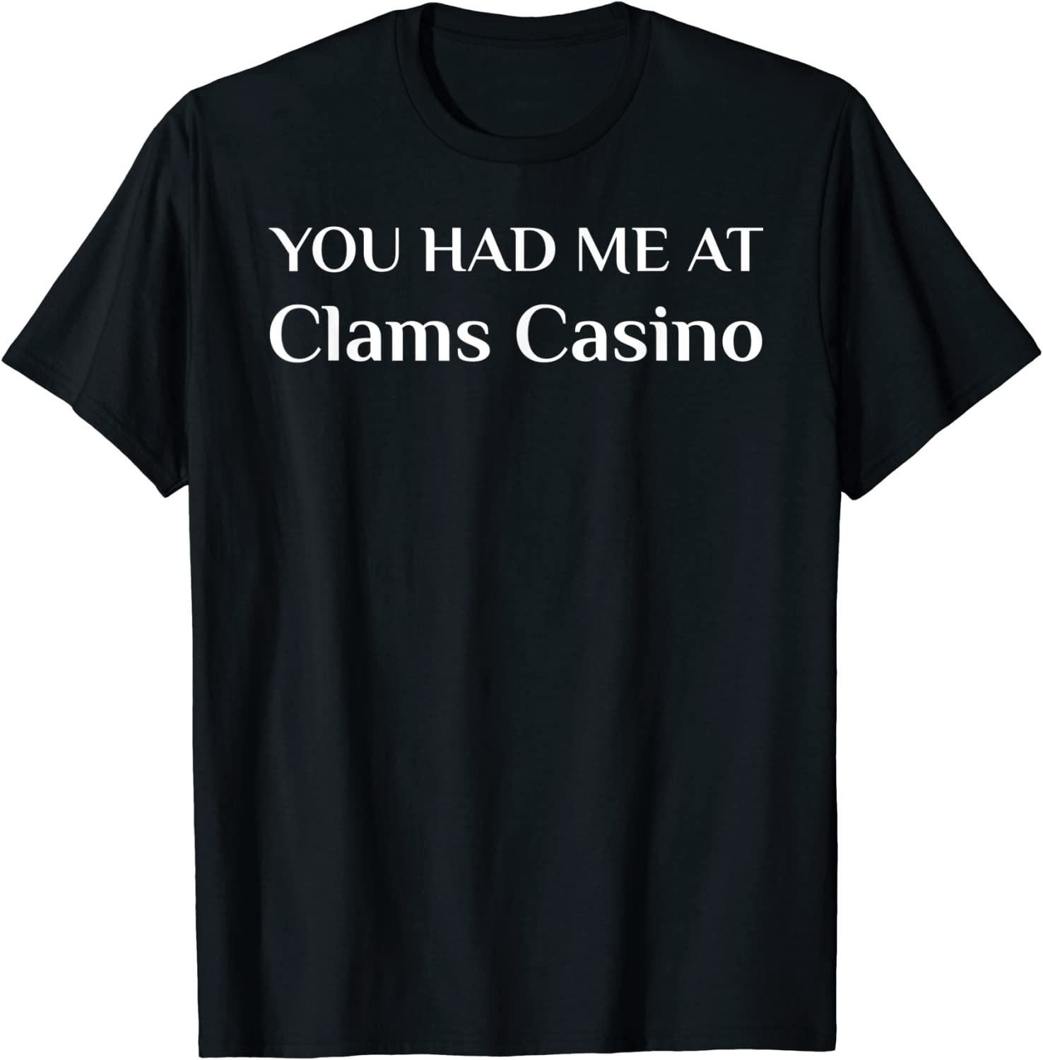 You Had Me At Clams Casino Funny American Food Fan T-Shirt