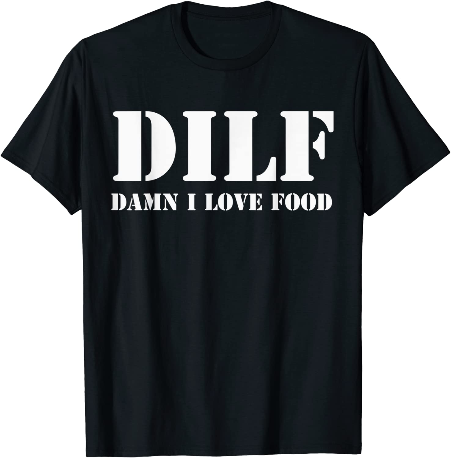 Mens DILF Damn I Love Food Funny Fathers Day Gift Dad Joke T-Shirt