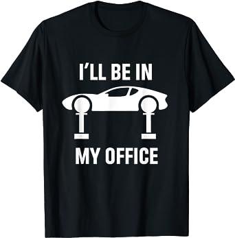 Ill Be In My Office Auto Repair Car Fix Garage Mechanic Gift T-Shirt