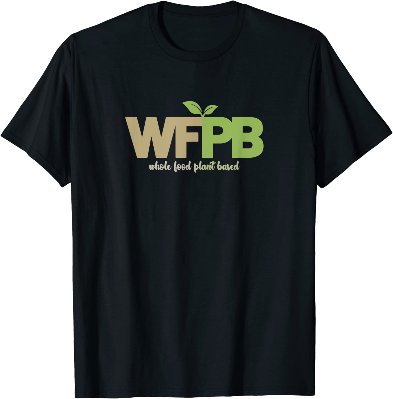 WFPB Whole Food Plant Based T-Shirt