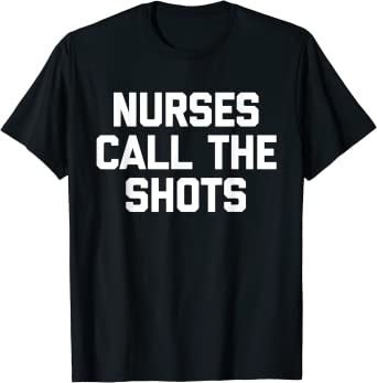 Funny Nurse Shirt Inspirational Nurse Shirt Nurses Call the Shots Nurse Shirts Medical shirts Healthcare Workers shirt