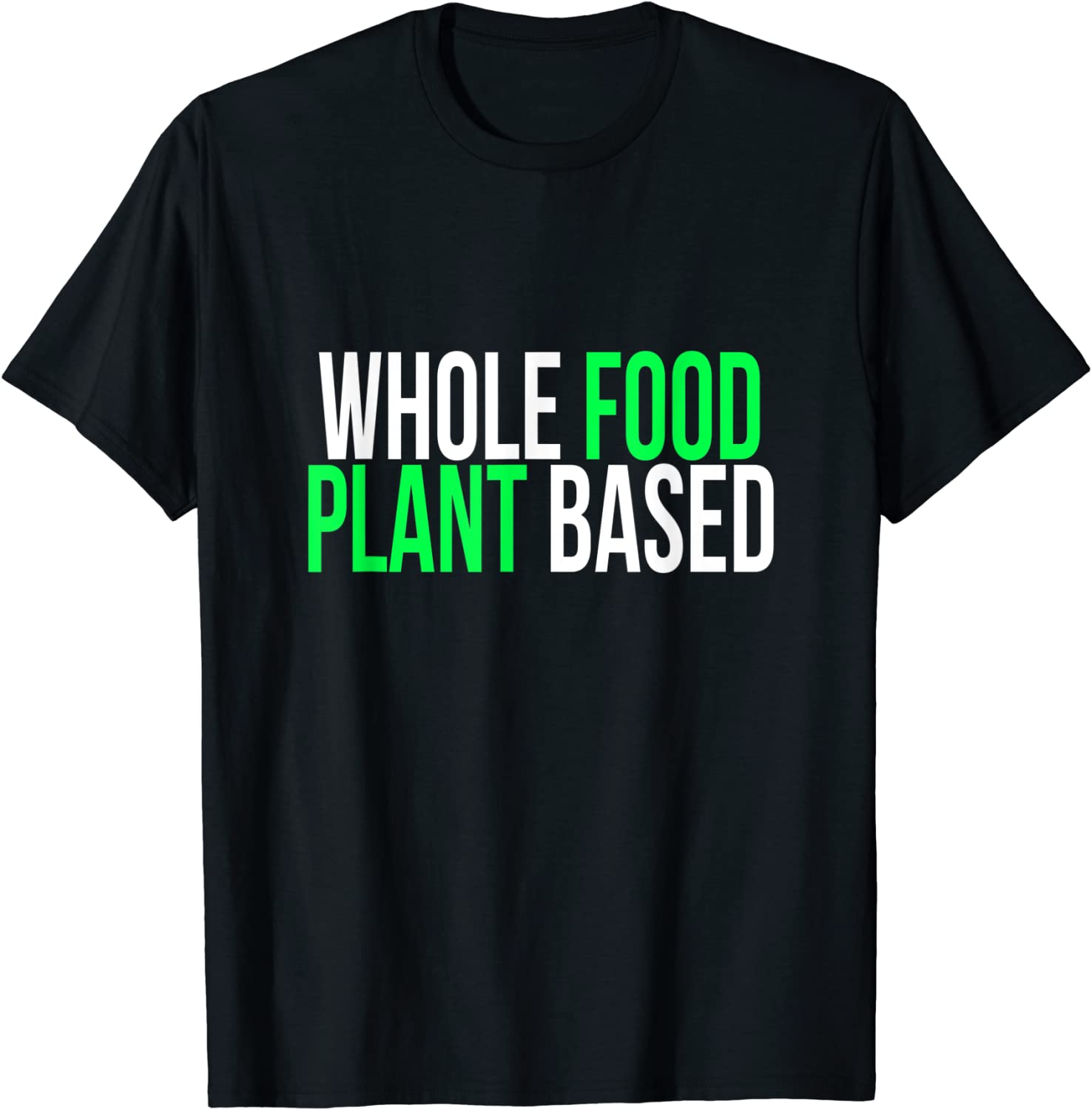 Whole Food Plant Based for Raw Vegans T-Shirt