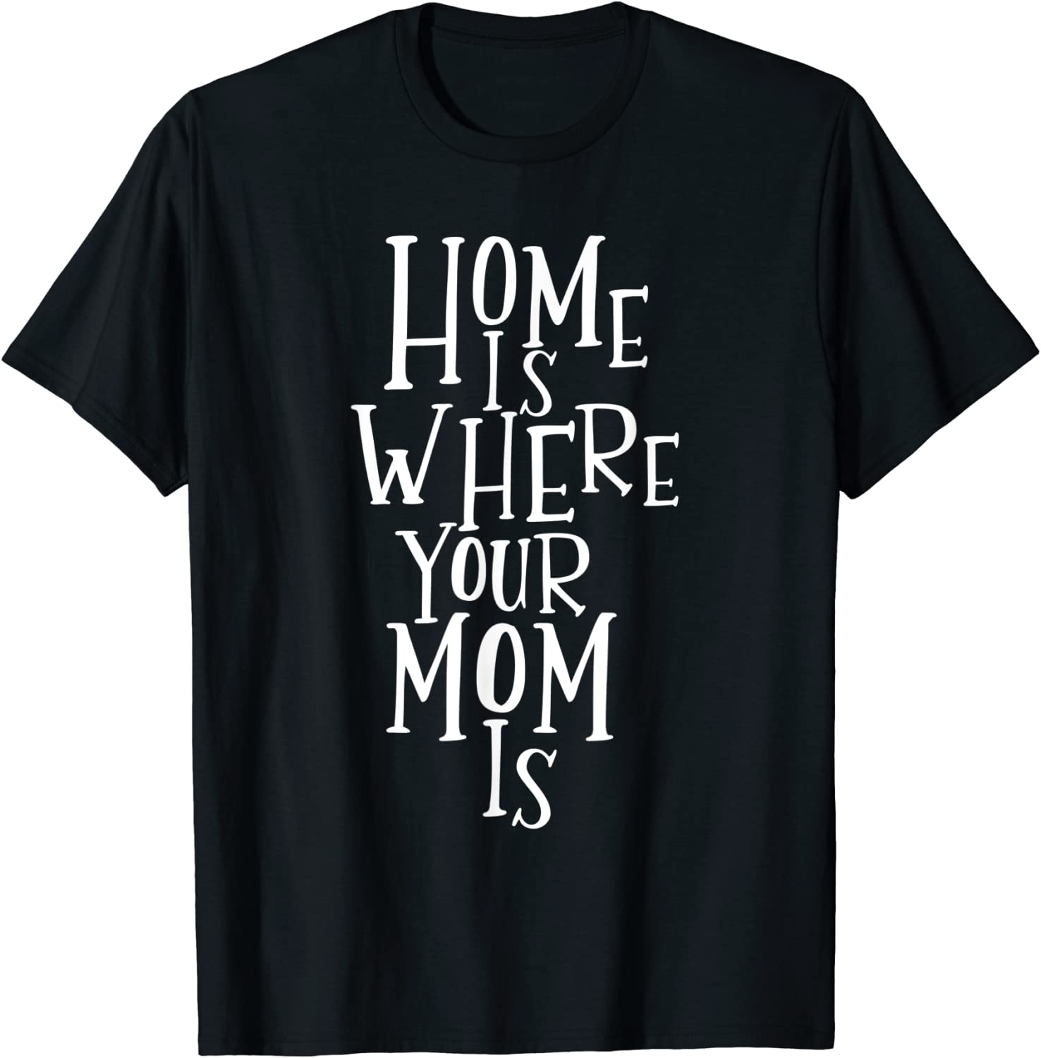 Home Is Where Your Mom Is Shirt Mothers Day Gift T-Shirt