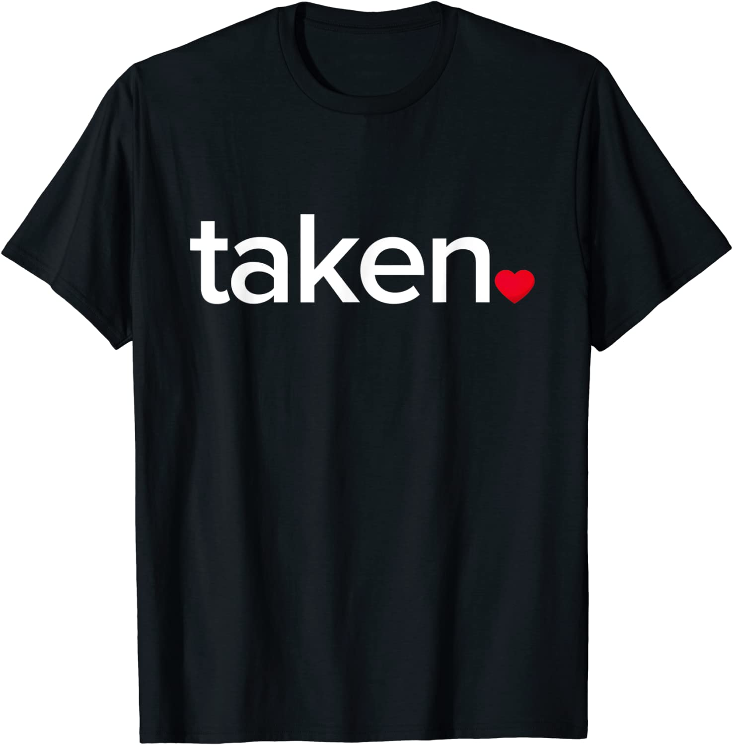 IN LOVE AND TAKEN T-SHIRT Great valentines Day tee