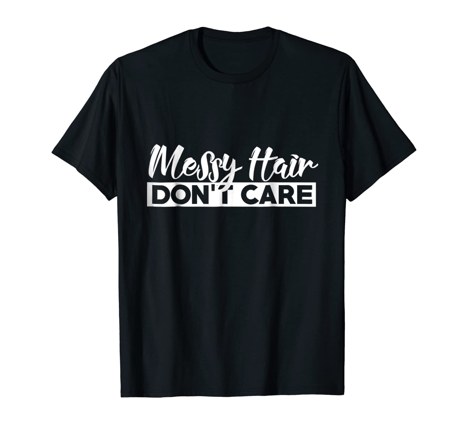 Messy Hair Don't Care shirt be proud of the mess t-shirt
