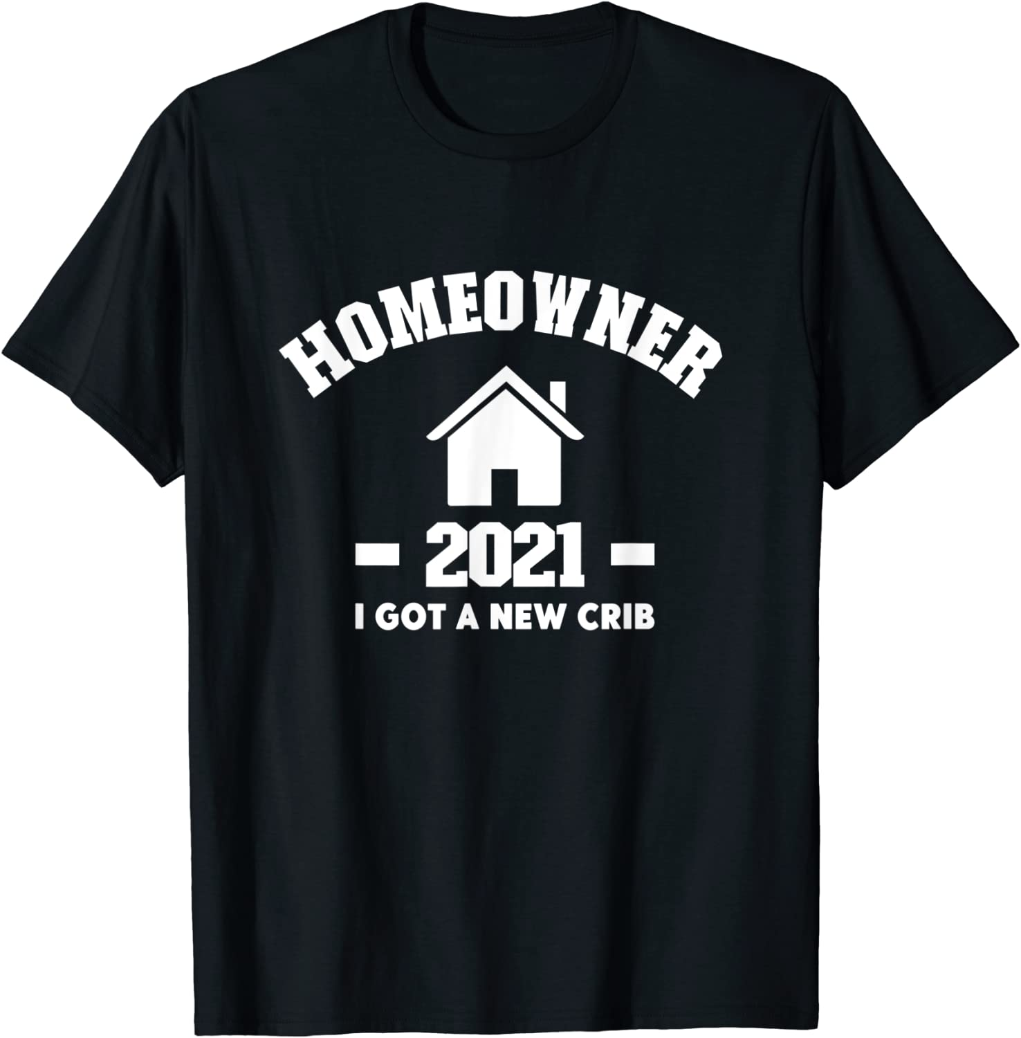 New Homeowner Moving Announcement New Crib 2021 T-Shirt
