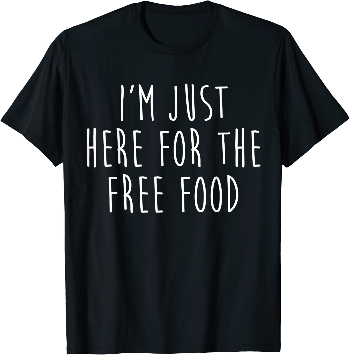 I'm Just Here For The Free Food Funny Snacks T-Shirt
