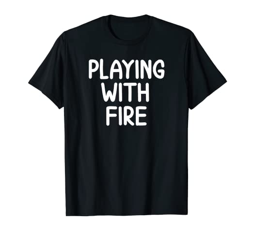 Amazon Com Funny Playing With Fire Joke Sarcastic Family T