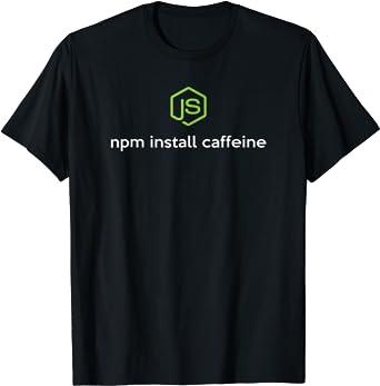 npm install caffeine funny NodeJS Javascript T-shirt