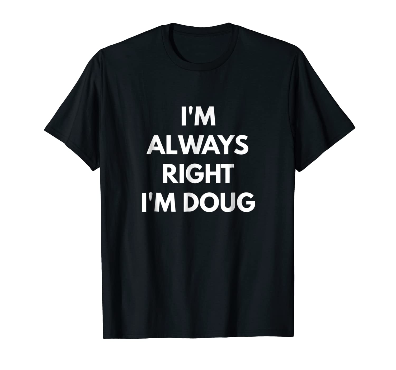 Sarcastic Shirts Im Always Right Im Doug t-shirt