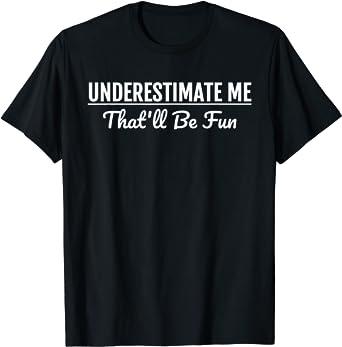 Underestimate Me Thatll Be Fun Design Funny Quote Gift Pun Sweatshirt