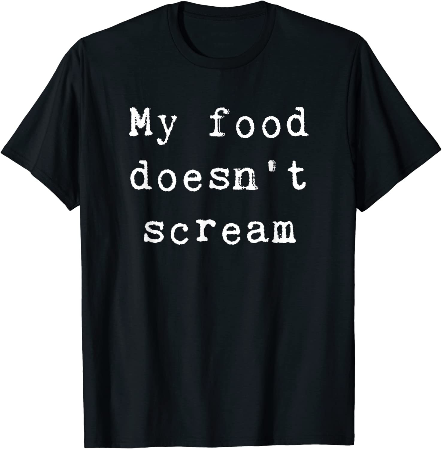 My Food Doesnt Scream Vegan Message Plant Based Quote Shirt
