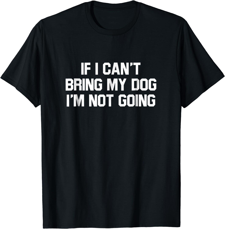 I/_m Not Going Funny Pet Animal Shirt Dog Shirt If I Can/_t Bring My Dog Shirt