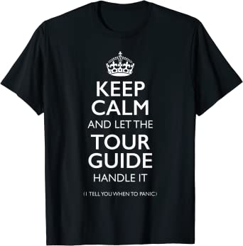 Keep Calm and let the Tour Guide Handle it funny Tour Guide T-Shirt