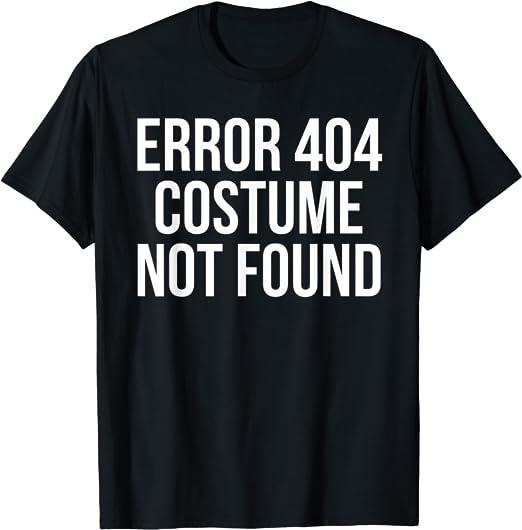 Easy Halloween Costume Programer Error 404 Costume Not Found T-Shirt