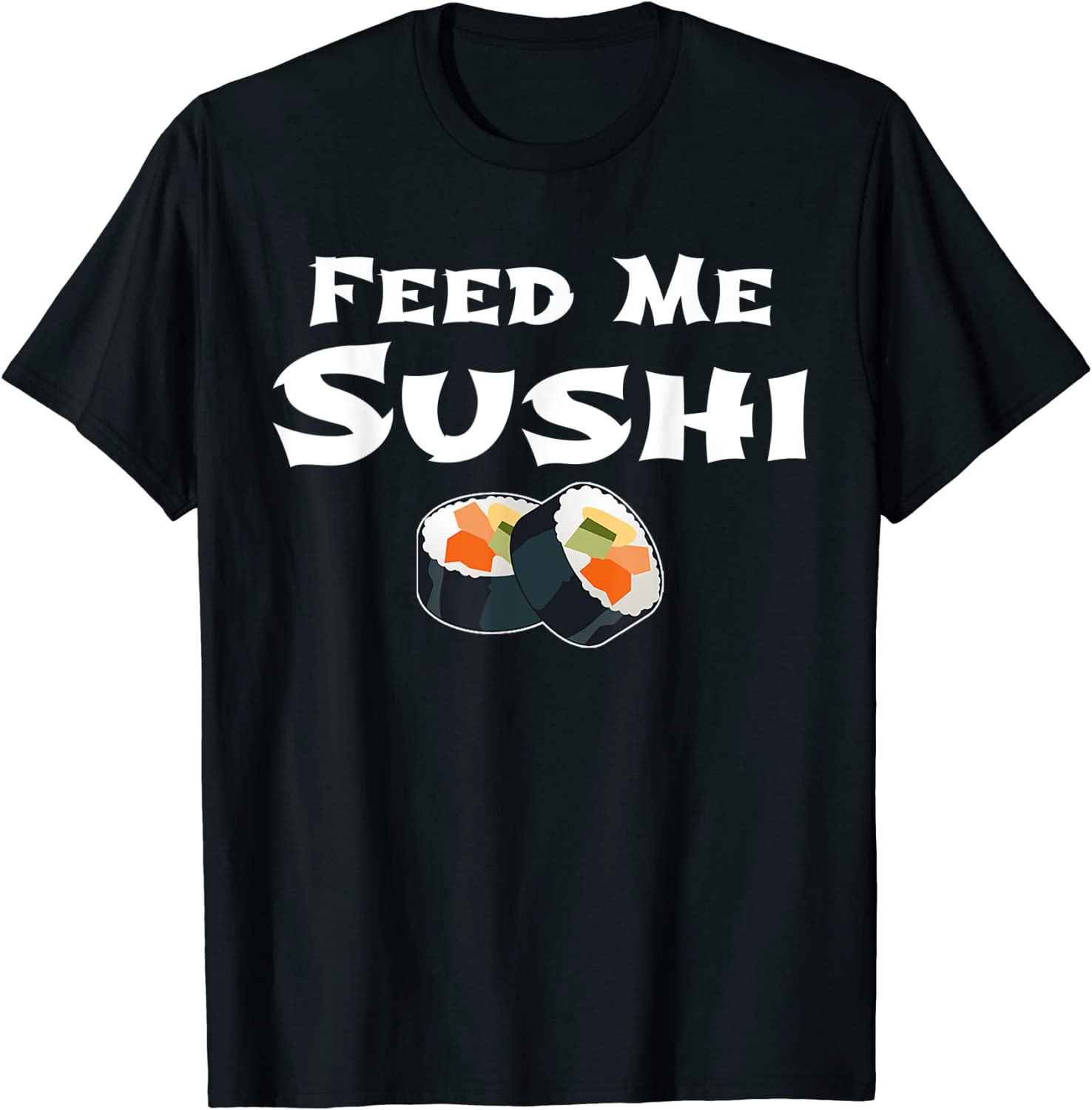 Feed Me Sushi Japanese Food Lovers Funny T-Shirts