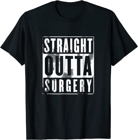 """This """"Straight Outta Surgery"""" T-Shirt"""