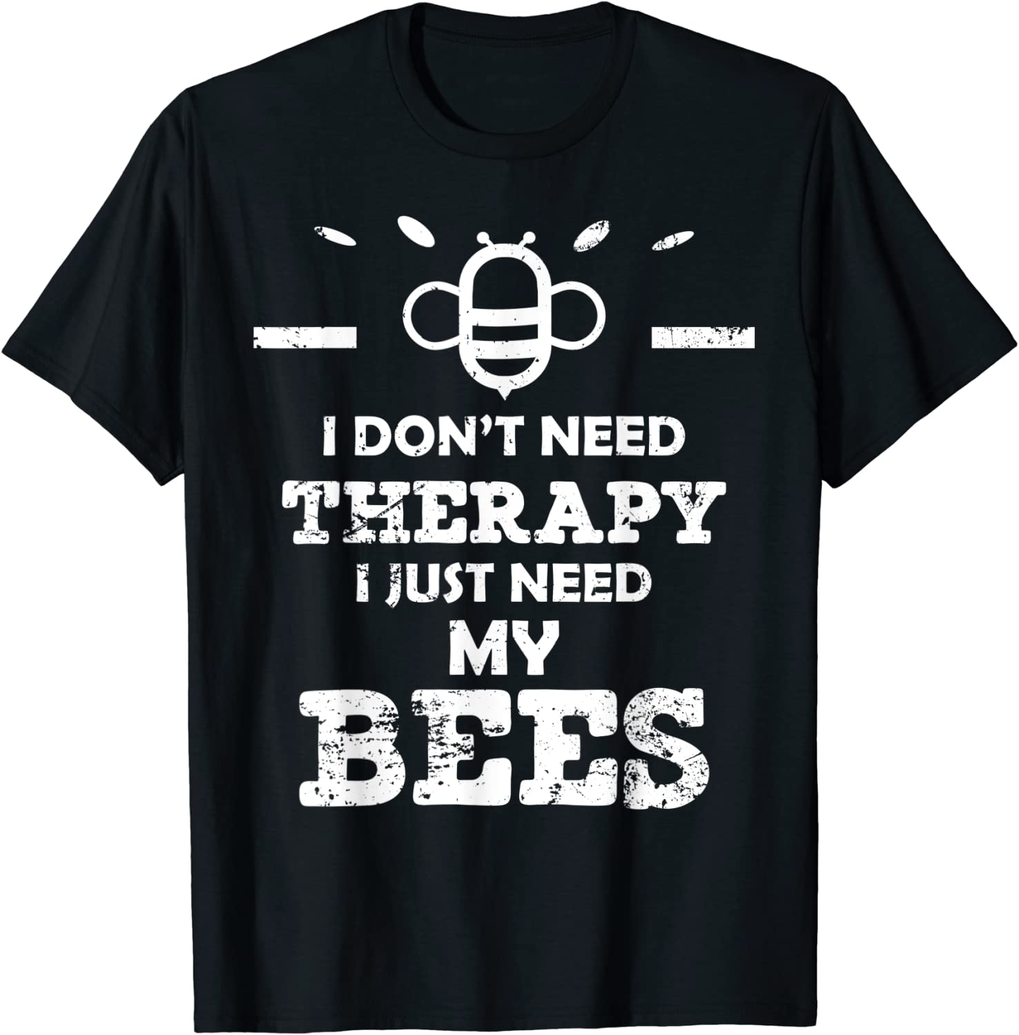 Beekeeper Shirt Some Go To Therapy I Just go To My Bees Tee Bee T Shirt