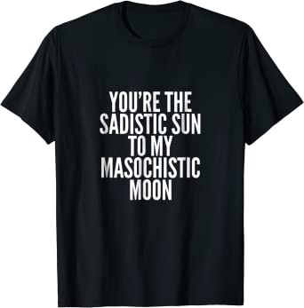 S and M Fetish Shirt Ddlg Shirt Bdsm Shirt Bdsm Gift You/'re The Sadistic Sun To My Masochistic Moon Ddlg Gift Masochist Shirt