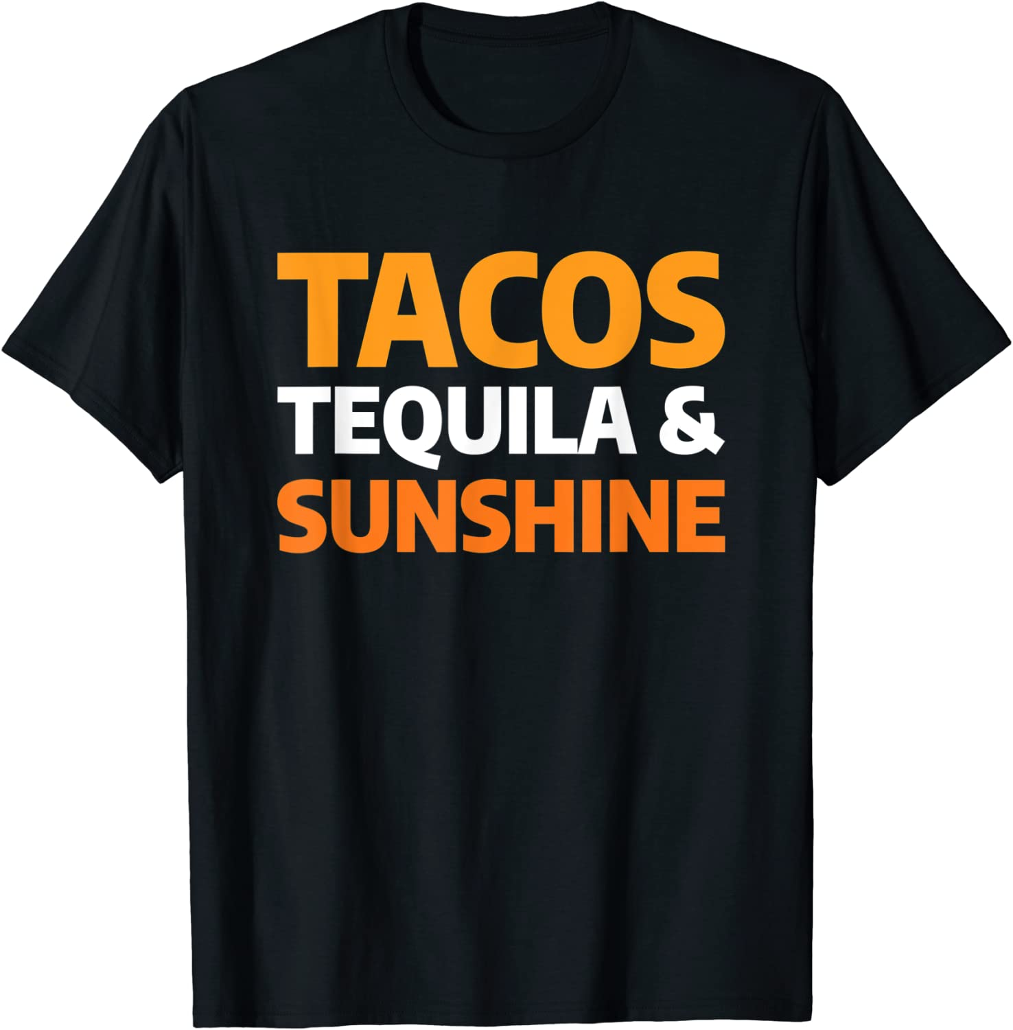 Tequila Tacos And Sunshine Funny Alcohol Mexican Food Lover T-Shirt