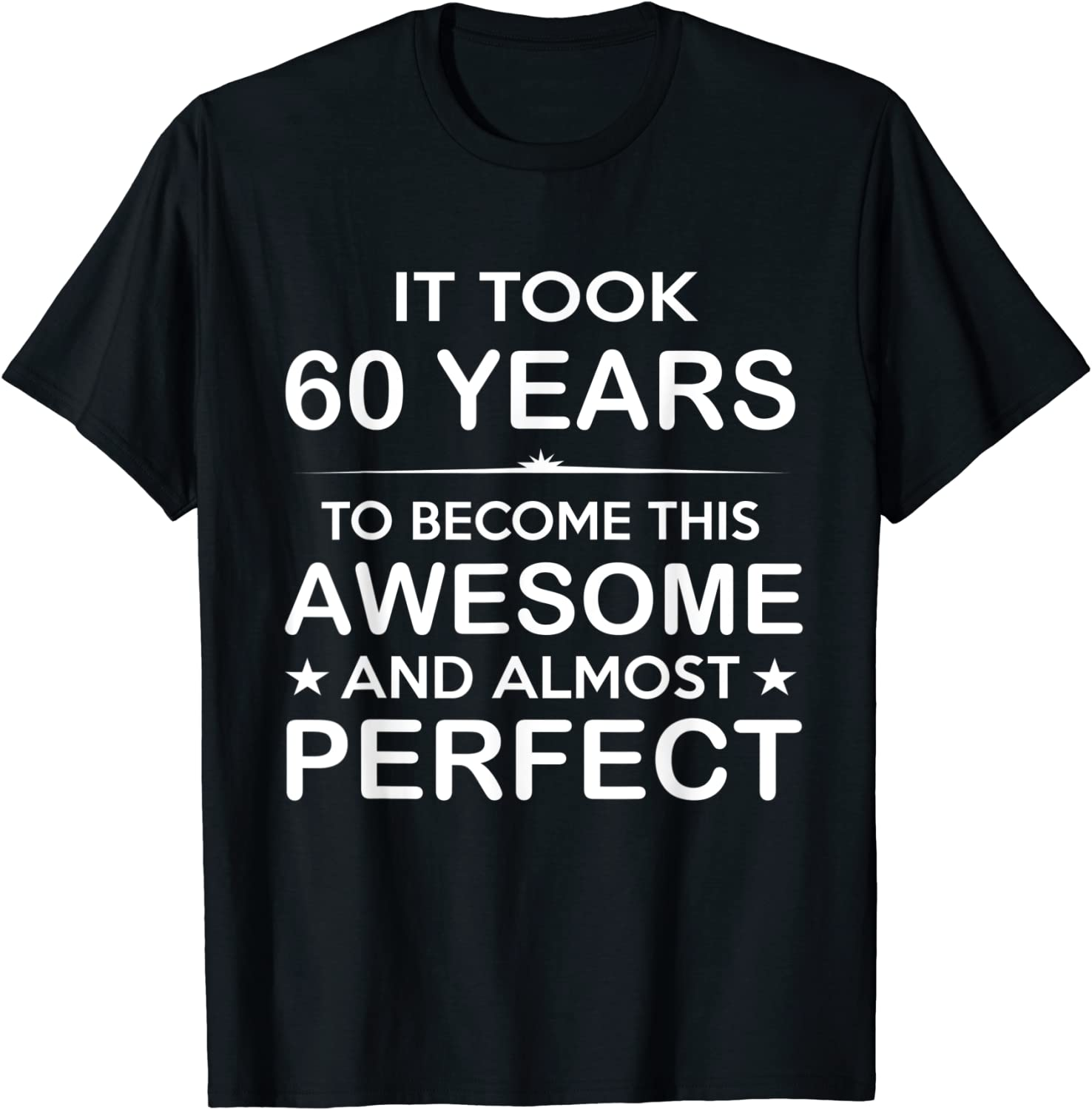 Amazon Com Sixty 60 Year Old 60th Birthday Gift Ideas For Him Men Women T Shirt Clothing