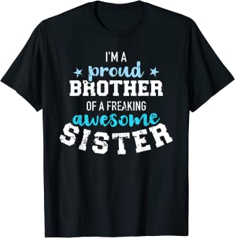 I'm a proud brother of a wonderful sweet and awesome sister T-Shirt