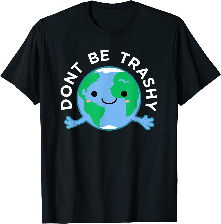 Dont Be Trashy Earth Shirt, Fun Save The Planet Tee Apparel