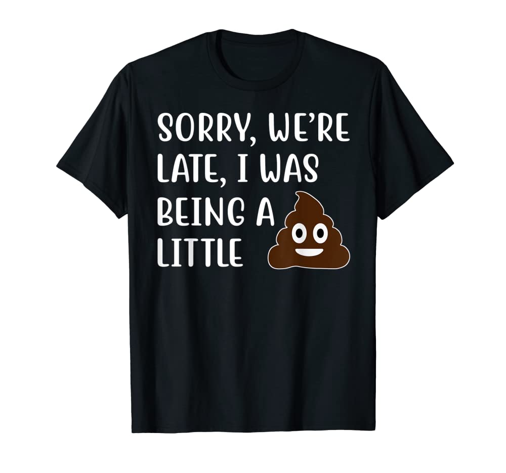 Sorry Were Late I Was Being little Pooper T-Shirt T-Shirt Unisex Tshirt