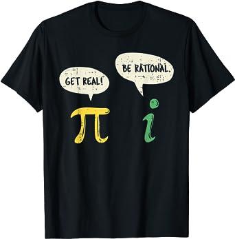 Funny Get Real Be Rational Shirt Pi Math Teacher Geek Gift T-Shirt