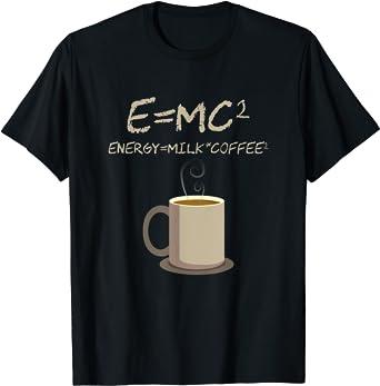 E=MC2 Funny Science Coffee Energy Milk Coffee Gift T-Shirt