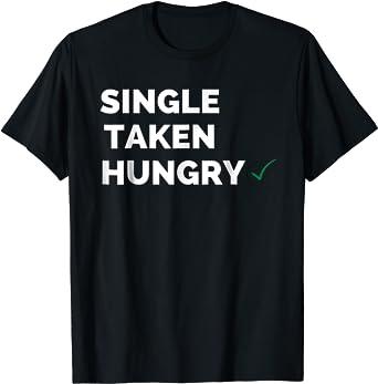Cheapest Man Great T Shirts Single Taken Hungry T Shirt O Neck Tshirts Printing Tee