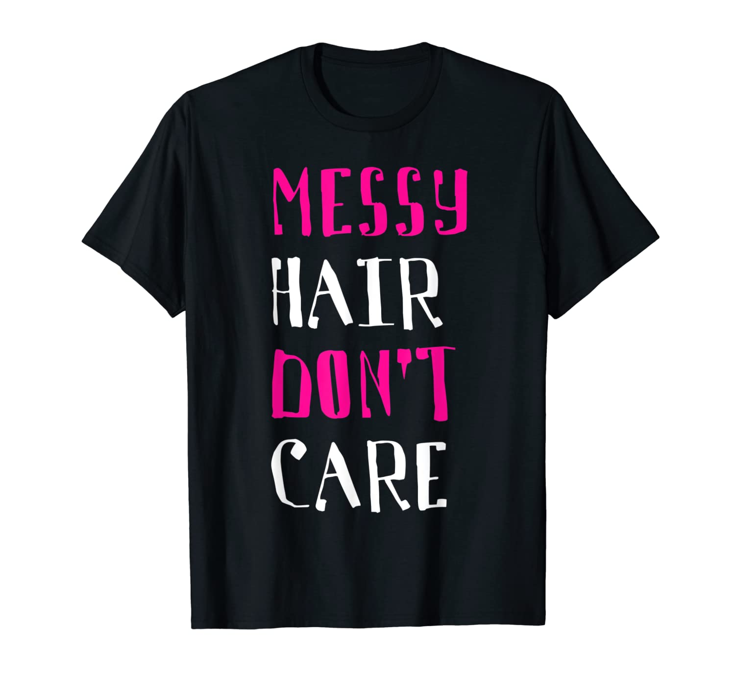 Messy Hair Don't Care T Shirt