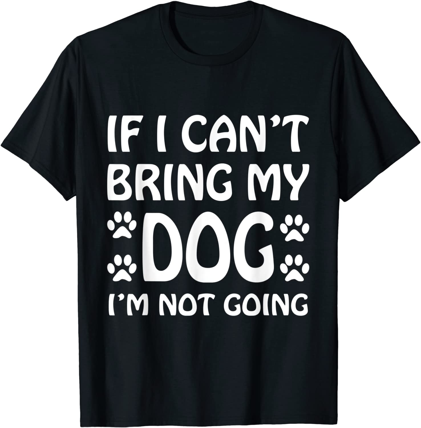 If I Cant Bring My Dog Im Not Going T Shirt