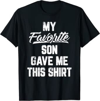 My Favorite Child Gave Me This Shirt Son Mens Father/'s Day T-Shirt
