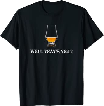 Well That's Neat - Funny Whiskey T Shirt T-Shirt