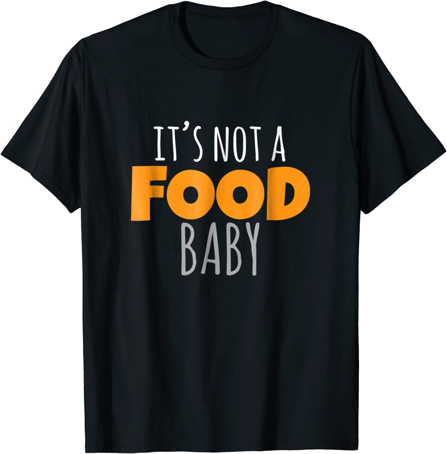 It's Not a Food Baby T-Shirt Funny Pregnancy Mom Mommy Tee