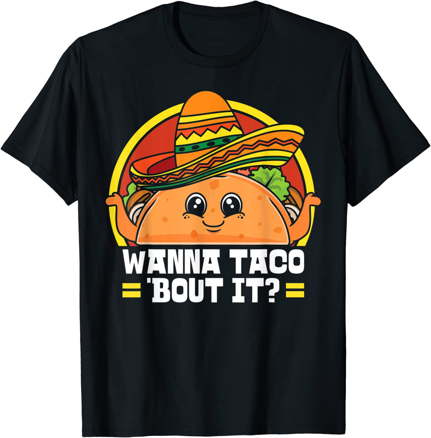 Wanna Taco Bout It Fast Food Junk Cinco de Mayo Mexican Gift T-Shirt