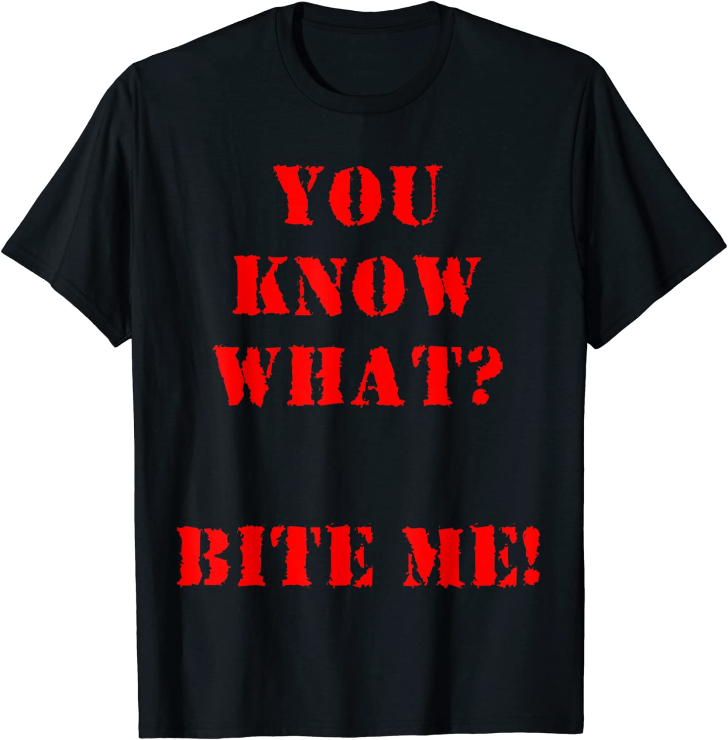 You Know What? Bite Me ! T-shirt