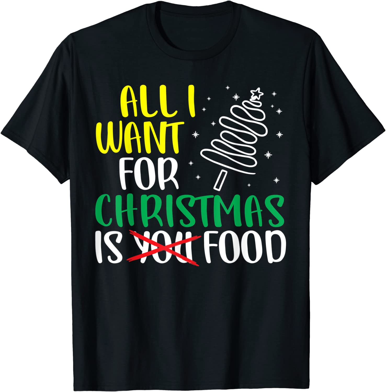Eating Christmas All I Want Is Food Funny X-Mas Food T-Shirt