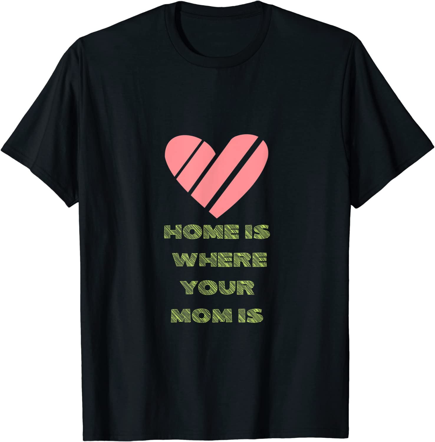 Home is where your mom is Tee T-Shirt