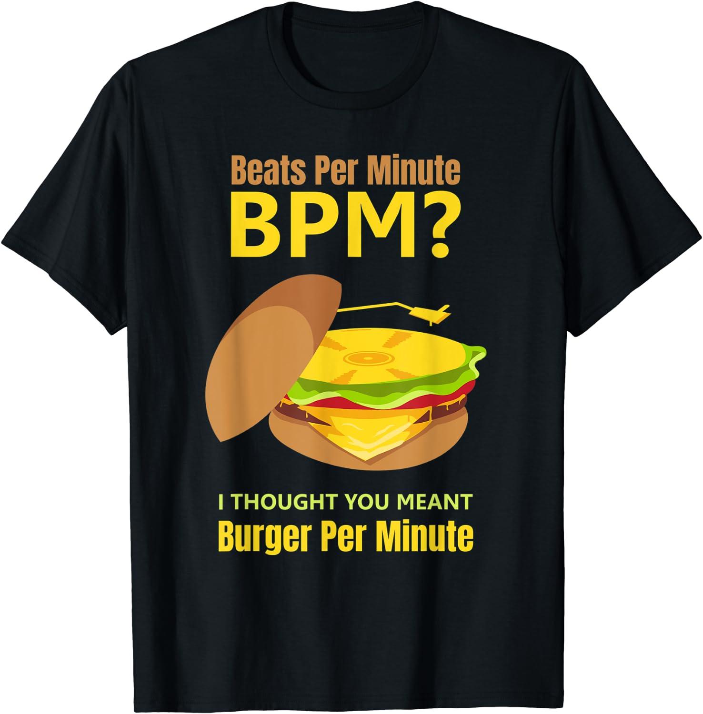 Sarcastic Creative Dj Fast Food BPM Burger Per Minute T-Shirt