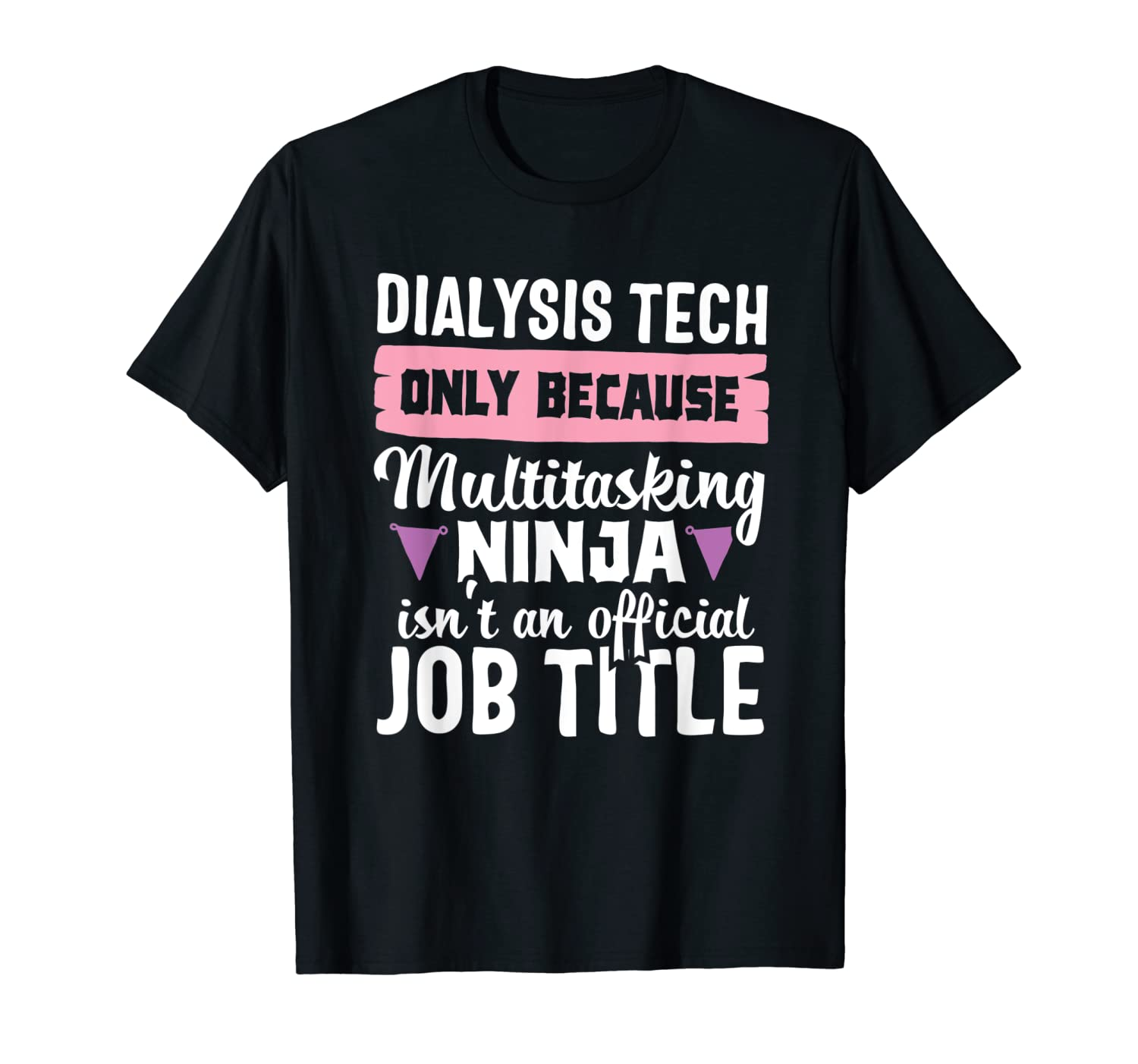 Dialysis Technician Tech Ninja Nephrology Funny Gift T-Shirt