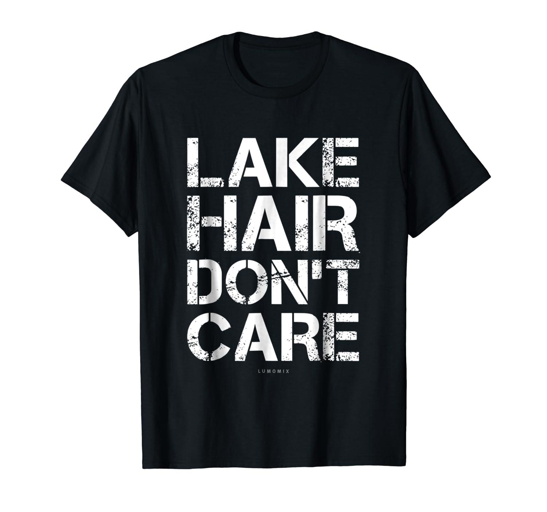 Lake Hair Don't Care Shirt - Funny Lake Shirts