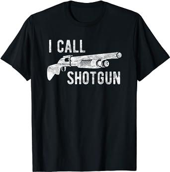 I Call Shotgun Shirt Funny Shot Gun Firearm Men Women T-Shirt