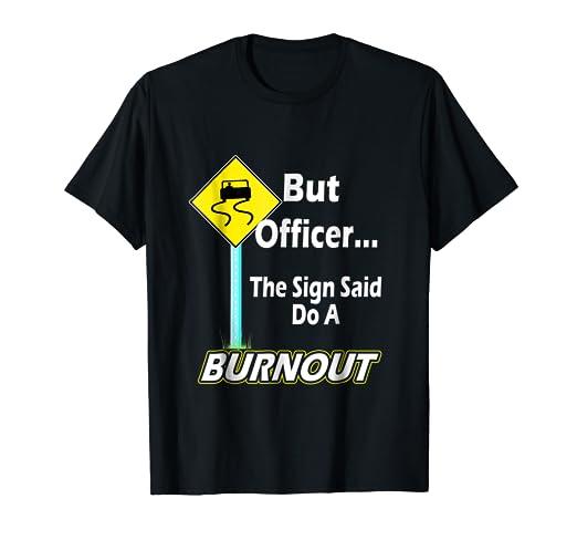 Amazon.com: Pero Officer el cartel dice que hacer un Burnout ...