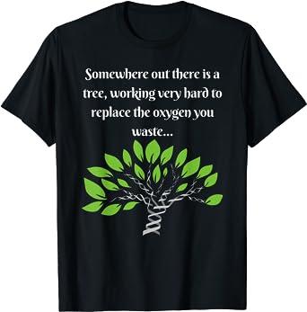 Amazon.com: Funny, Sarcastic, Environmental Awareness T-Shirt: Clothing